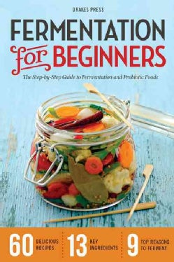 Fermentation for Beginners: The Step-by-Step Guide to Fermentation and Probiotic Foods (Paperback)