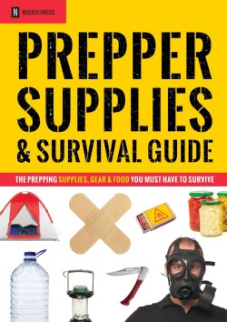 Prepper Supplies & Survival Guide: The Prepping Supplies, Gear, & Food You Must Have to Survive (Paperback)