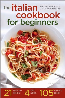 The Italian Cookbook for Beginners: Over 100 Classic Recipes With Everyday Ingredients (Paperback)