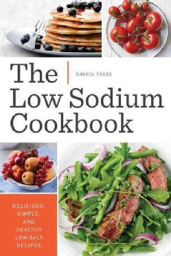 The Low Sodium Cookbook: Delicious, Simple, and Healthy Low-Salt Recipes (Paperback)