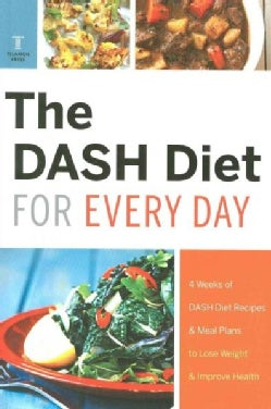 The DASH Diet for Every Day: 4 Weeks of Dash Diet Recipes & Meal Plans to Lose Weight & Improve Health (Paperback)