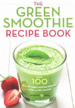 The Green Smoothie Recipe Book: Over 100 Healthy Green Smoothie Recipes to Look and Feel Amazing (Paperback)