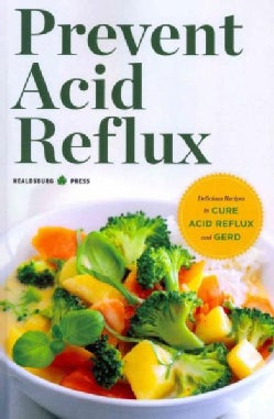 Prevent Acid Reflux: Delicious Recipes to Cure Acid Reflux and Gerd (Paperback)