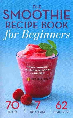 The Smoothie Recipe Book for Beginners: Essential Smoothies to Get Healthy, Lose Weight, and Feel Great (Paperback)