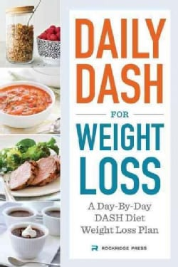 Daily Dash for Weight Loss: A Day-by-day Dash Diet Weight Loss Plan (Paperback)