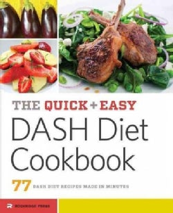 The Quick & Easy Dash Diet Cookbook: 77 Dash Diet Recipes Made in Minutes (Paperback)