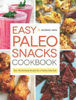 Easy Paleo Snacks Cookbook: Over 125 Satisfying Recipes for a Healthy Paleo Diet (Paperback)