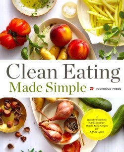 Clean Eating Made Simple: A Healthy Cookbook With Delicious Whole-food Recipes for Eating Clean (Paperback)