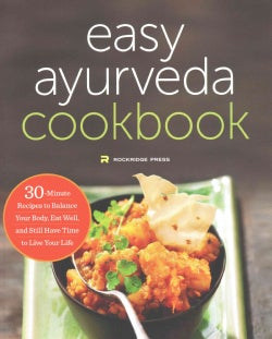 The Easy Ayurveda Cookbook: 30-Minute Recipes to Balance Your Body, Eat Well, and Still Have Time to Live Your Life (Paperback)