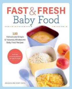 Fast & Fresh Baby Food: 120 Ridiculously Simple and Naturally Wholesome Baby Food Recipes (Paperback)