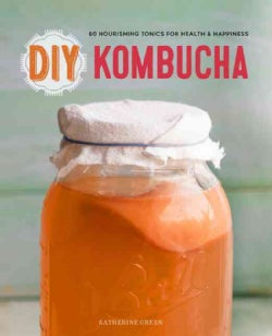 Diy Kombucha: 60 Nourishing Tonics for Health & Happiness (Paperback)