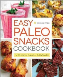 Easy Paleo Snacks Cookbook: Over 125 Satisfying Recipes for a Healthy Paleo Diet (Hardcover)