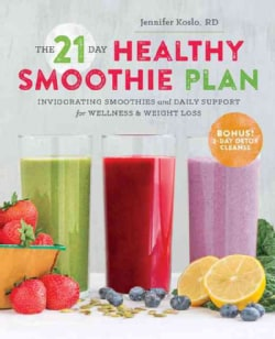 The 21-Day Healthy Smoothie Plan: Invigorating Smoothies & Daily Support for Wellness & Weight Loss (Paperback)