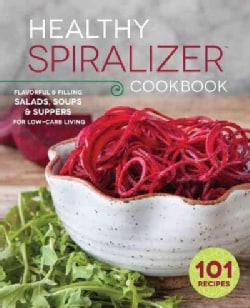 The Healthy Spiralizer Cookbook: Flavorful & Filling Salads, Soups, Suppers, and More for Low-Carb Living (Paperback)
