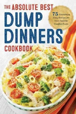 Dump Dinners: The Absolute Best Dump Dinners Cookbook With 75 Amazingly Easy Recipes for Your Favorite Comfort Fo... (Paperback)