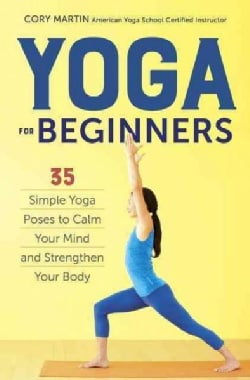 Yoga for Beginners: 35 Simple Yoga Poses to Calm Your Mind and Strengthen Your Body (Paperback)