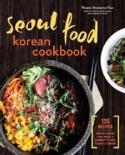 Seoul Food Korean Cookbook: Korean Cooking from Kimchi and Bibimbap to Fried Chicken and Bingsoo (Paperback)