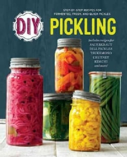 DIY Pickling: Step-by-Step Recipes for Fermented, Fresh, and Quick Pickles (Paperback)