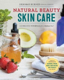 Natural Beauty Skin Care: 110 Organic Formulas for a Radiant You! (Paperback)