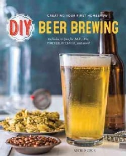DIY Beer Brewing: Creating Your First Homebrew (Paperback)
