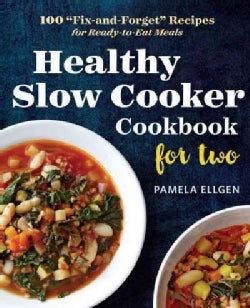 "Healthy Slow Cooker Cookbook for Two: 100 ""Fix-and-Forget"" Recipes for Ready-to-Eat Meals (Paperback)"