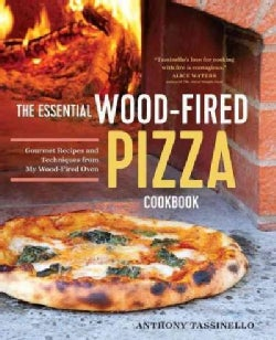 The Essential Wood-Fired Pizza Cookbook: Recipes and Techniques from My Wood-Fired Oven (Paperback)
