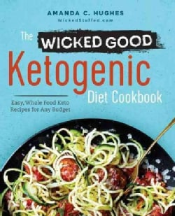 The Wicked Good Ketogenic Diet Cookbook: Easy, Whole Food Keto Recipes for Any Budget (Paperback)