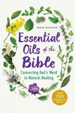 Essential Oils of the Bible: Connecting God's Word to Natural Healing (Paperback)