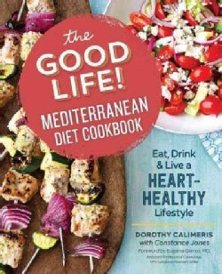 The Good Life! Mediterranean Diet Cookbook: Eat, Drink, & Live a Heart-Healthy Lifestyle (Paperback)