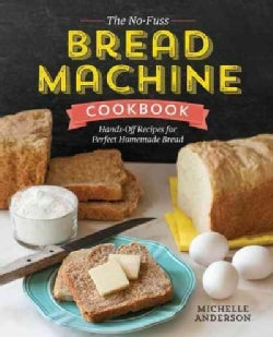 The No-Fuss Bread Machine Cookbook: Hands-Off Recipes for Perfect Homemade Bread (Paperback)