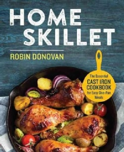 Home Skillet: The Essential Cast Iron Cookbook for Easy One-Pan Meals (Paperback)