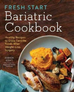 Fresh Start Bariatric Cookbook: Healthy Recipes to Enjoy Favorite Foods After Weight-Loss Surgery (Paperback)