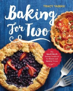 Baking for Two: The Small-Batch Baking Cookbook for Sweet and Savory Treats (Paperback)