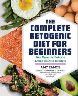 The Complete Ketogenic Diet for Beginners: Your Essential Guide to Living the Keto Lifestyle (Paperback)