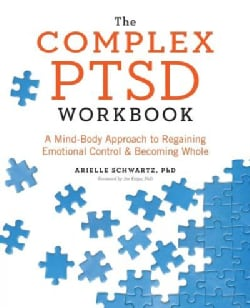 The Complex PTSD: A Mind-Body Approach to Regaining Emotional Control & Becoming Whole (Paperback)