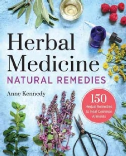 Herbal Medicine Natural Remedies: 150 Herbal Remedies to Heal Common Ailments (Paperback)