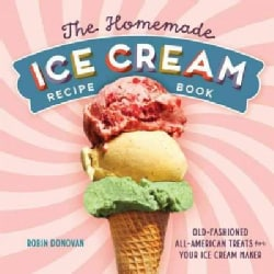 The Homemade Ice Cream Recipe Book: Old-Fashioned All-American Treats for Your Ice Cream Maker (Paperback)
