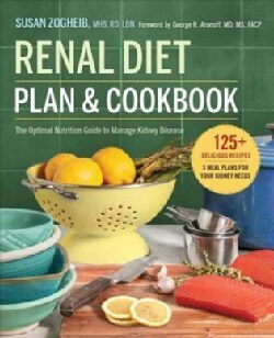 Renal Diet Plan & Cookbook: The Optimal Nutrition Guide to Manage Kidney Disease (Paperback)