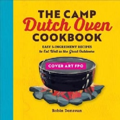 The Camp Dutch Oven Cookbook: Easy 5-Ingredient Recipes to Eat Well in the Great Outdoors (Paperback)