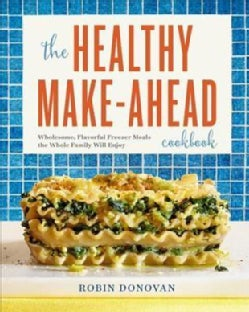 The Healthy Make-Ahead Cookbook: Wholesome, Flavorful Freezer Meals the Whole Family Will Enjoy (Paperback)