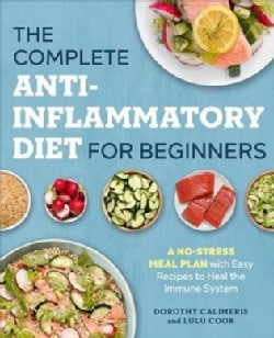 The Complete Anti-inflammatory Diet for Beginners: A No-stress Meal Plan With Easy Recipes to Heal the Immune System (Paperback)