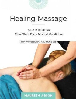 Healing Massage: An A-Z Guide for More Than Forty Medical Conditions: for Professional and Home Use (Paperback)
