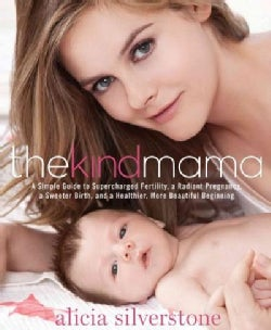 The Kind Mama: A Simple Guide to Supercharged Fertility, a Radiant Pregnancy, a Sweeter Birth, and a Healthier, M... (Paperback)