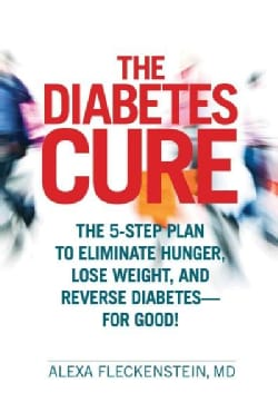 The Diabetes Cure: The 5-Step Plan to Eliminate Hunger, Lose Weight, and Reverse Diabetes - For Good! (Hardcover)