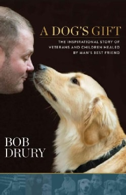 A Dog's Gift: The Inspirational Story of Veterans and Children Healed by Man's Best Friend (Hardcover)