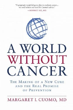 A World Without Cancer: The Making of a New Cure and the Real Promise of Prevention (Paperback)
