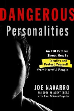 Dangerous Personalities: An FBI Profiler Shows You How to Identify and Protect Yourself from Harmful People (Hardcover)