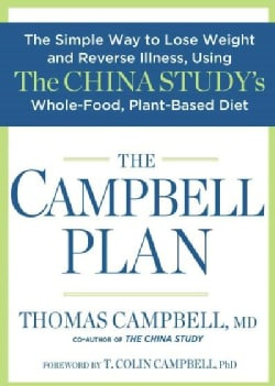 The Campbell Plan: The Simple Way to Lose Weight and Reverse Illness, Using the China Study's Whole-Food, Plant-B... (Hardcover)