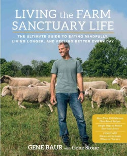 Living the Farm Sanctuary Life: The Ultimate Guide to Eating Mindfully, Living Longer, and Feeling Better Every Day (Hardcover)