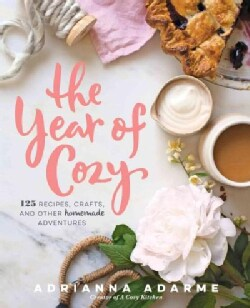 The Year of Cozy: 125 Recipes, Crafts, and Other Homemade Adventures (Hardcover)